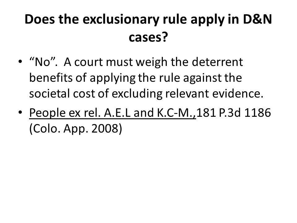 Does the exclusionary rule apply in D&N cases. No .