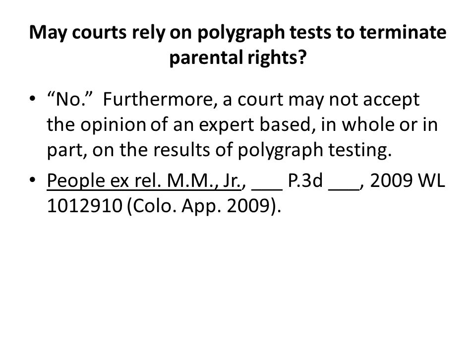 May courts rely on polygraph tests to terminate parental rights.