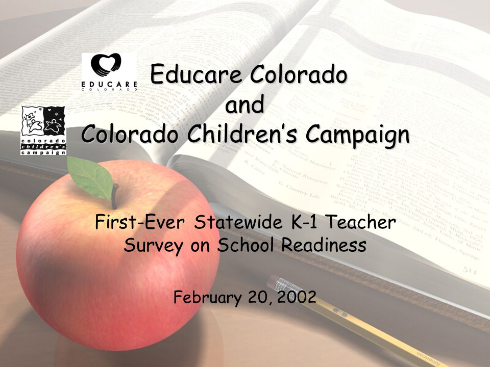 Educare Colorado and Colorado Children's Campaign First-Ever Statewide K-1 Teacher Survey on School Readiness February 20, 2002