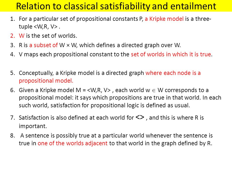 Relation to classical satisfiability and entailment 1.For a particular set of propositional constants P, a Kripke model is a three- tuple.