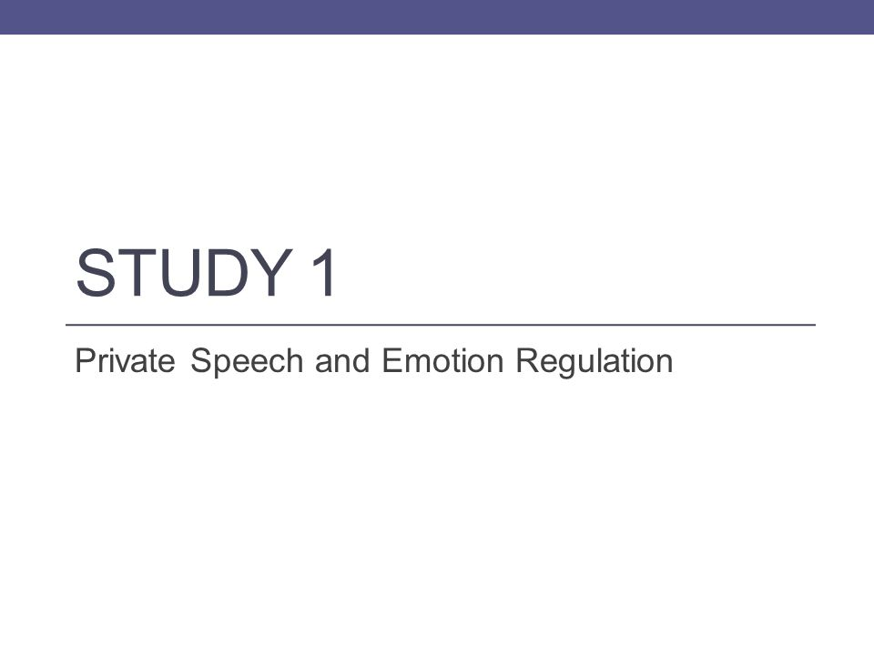 STUDY 1 Private Speech and Emotion Regulation