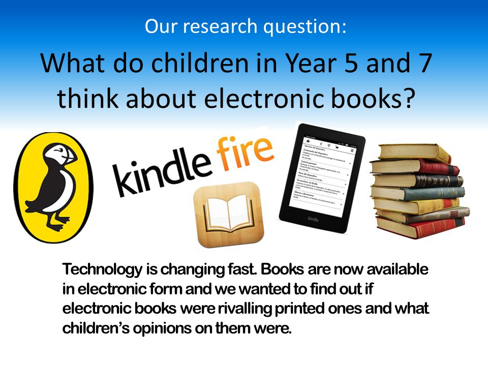 What do children in Year 5 and 7 think about electronic books.