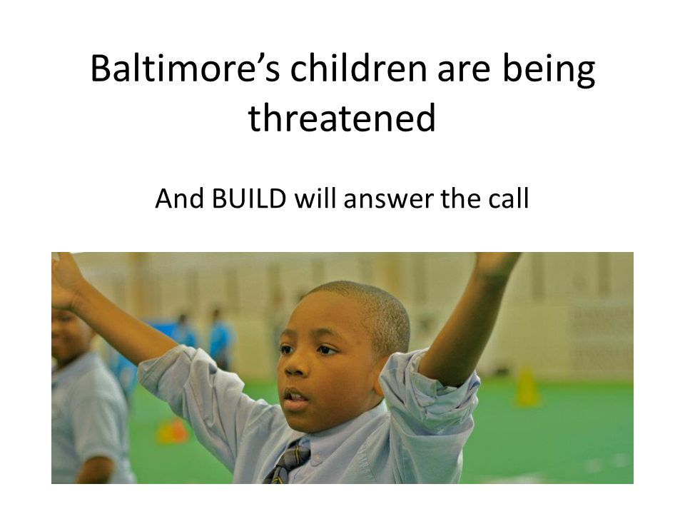 Baltimore's children are being threatened And BUILD will answer the call