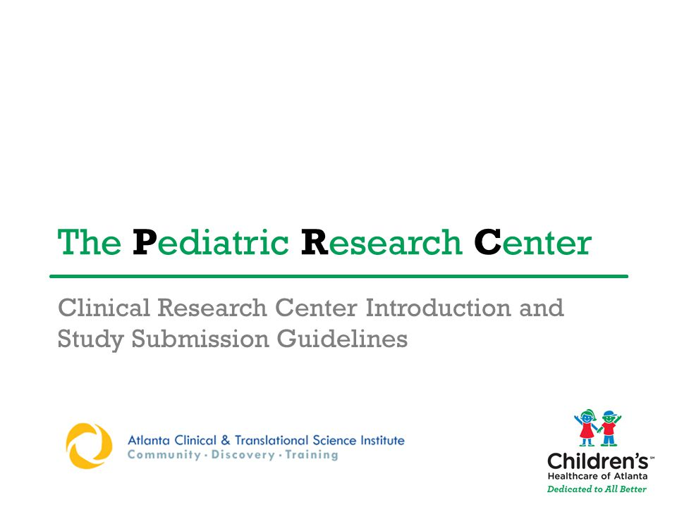 The Pediatric Research Center Clinical Research Center Introduction and Study Submission Guidelines