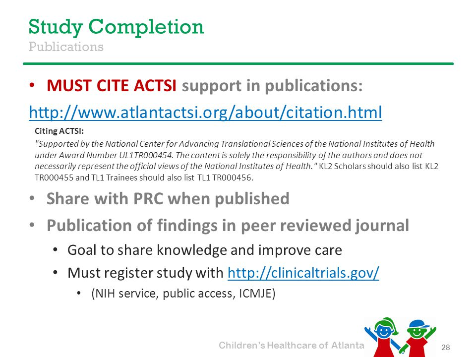 Children's Healthcare of Atlanta Study Completion Publications MUST CITE ACTSI support in publications: http://www.atlantactsi.org/about/citation.html Citing ACTSI: Supported by the National Center for Advancing Translational Sciences of the National Institutes of Health under Award Number UL1TR000454.
