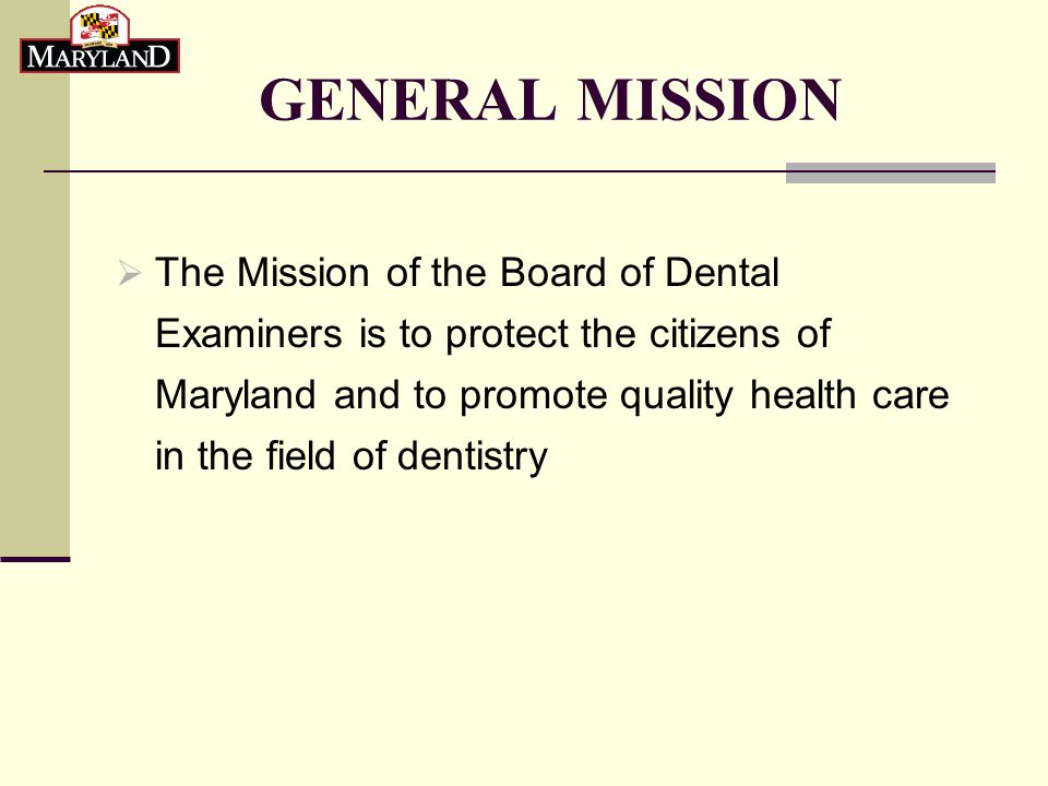 Maryland State Board of Dental Examiners  GENERAL MISSION
