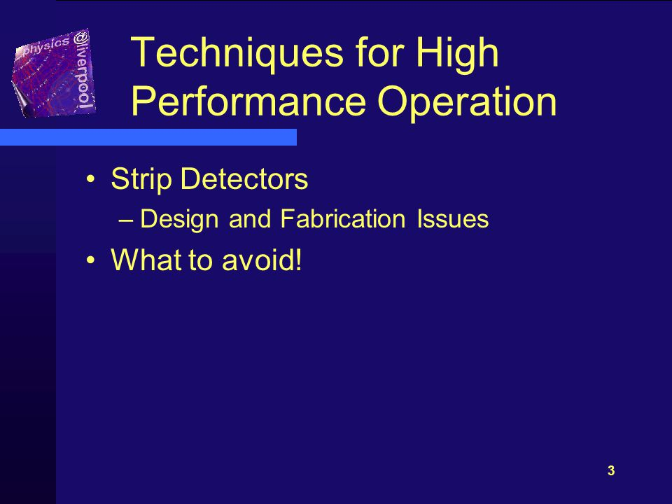 2 Schedule 1Position Sensors 2Principles of Operation of Solid State Detectors 3Techniques for High Performance Operation 4Environmental Design 5Measurement of time 6New Detector Technologies