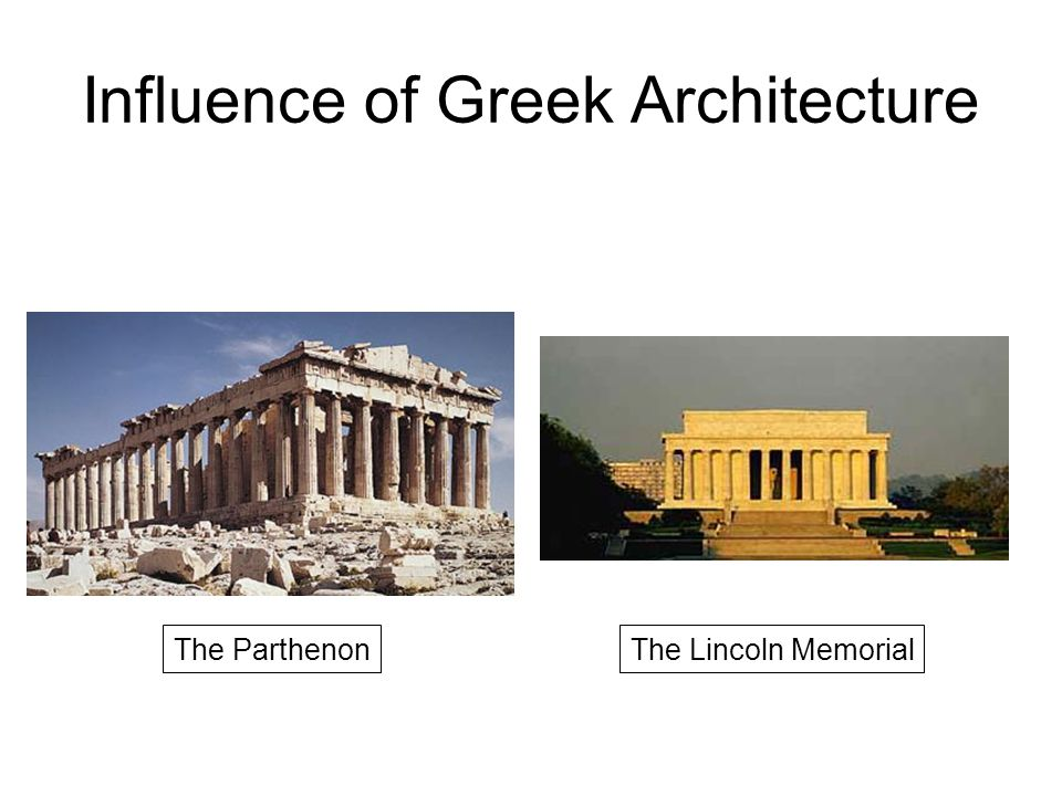 Influence of Greek Architecture The ParthenonThe Lincoln Memorial