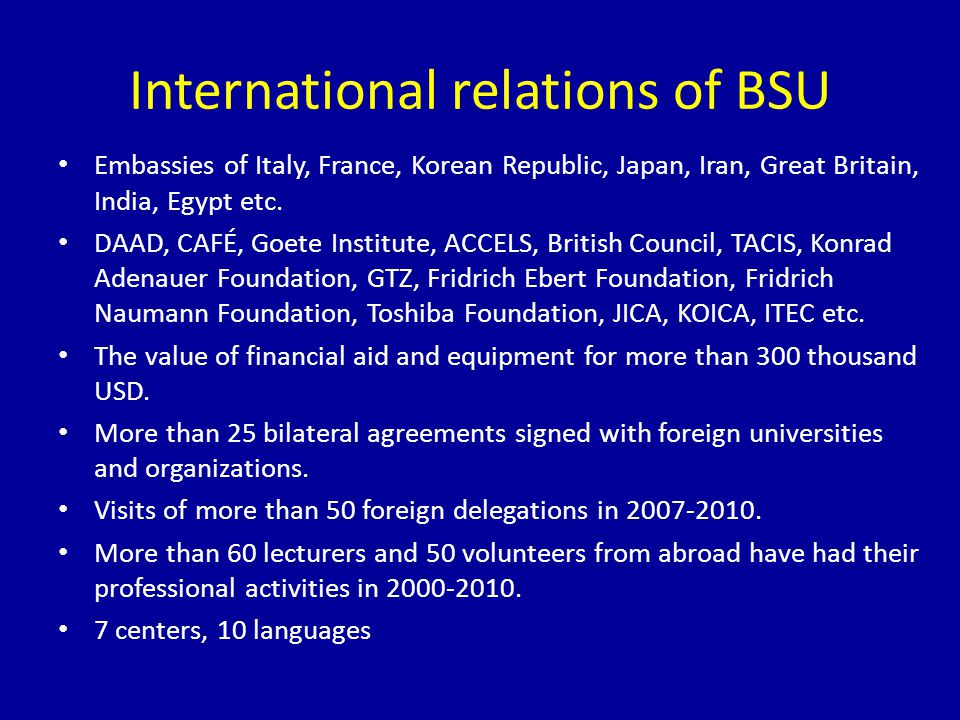 International relations of BSU Embassies of Italy, France, Korean Republic, Japan, Iran, Great Britain, India, Egypt etc.
