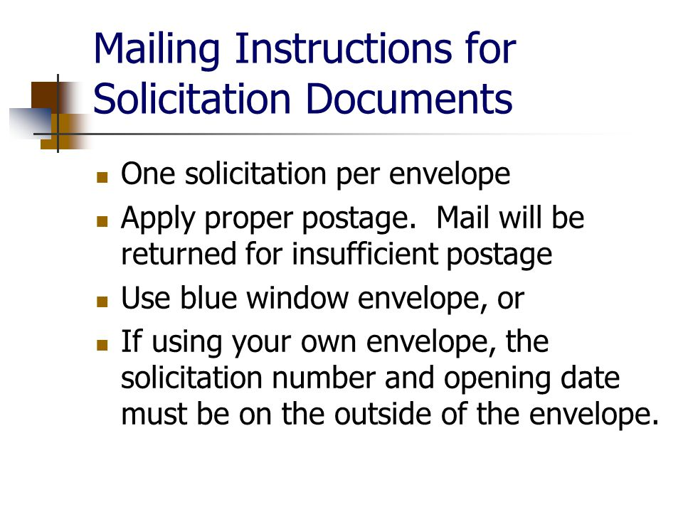 Mailing Instructions for Solicitation Documents One solicitation per envelope Apply proper postage.