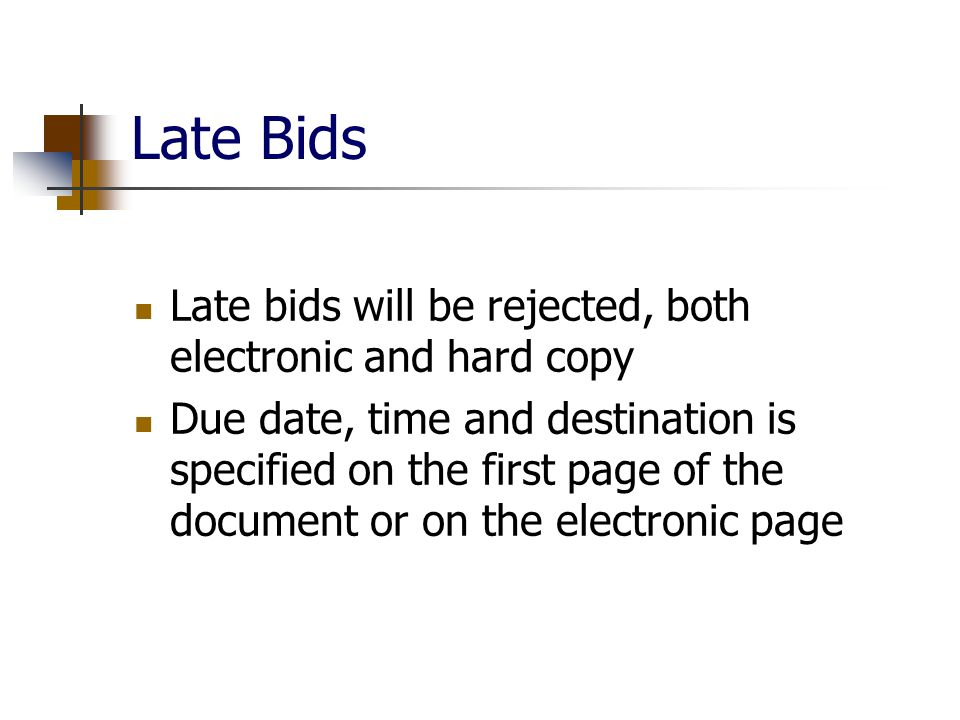 Late Bids Late bids will be rejected, both electronic and hard copy Due date, time and destination is specified on the first page of the document or on the electronic page