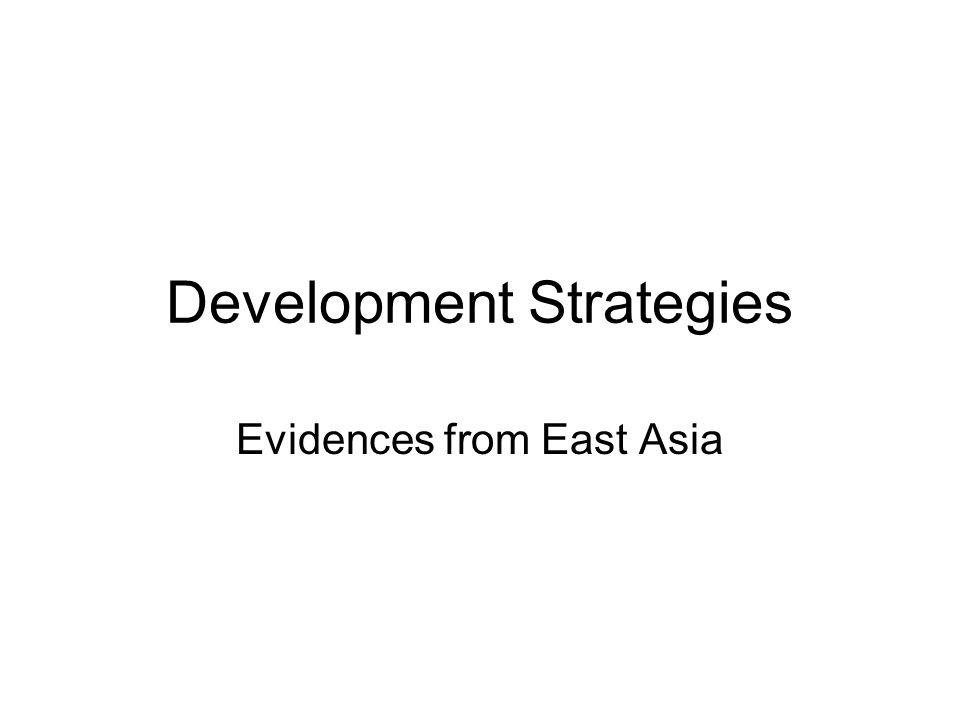 Development Strategies Evidences from East Asia