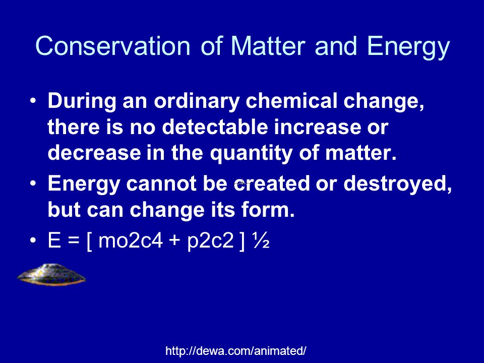 Conservation of Matter and Energy During an ordinary chemical change, there is no detectable increase or decrease in the quantity of matter.