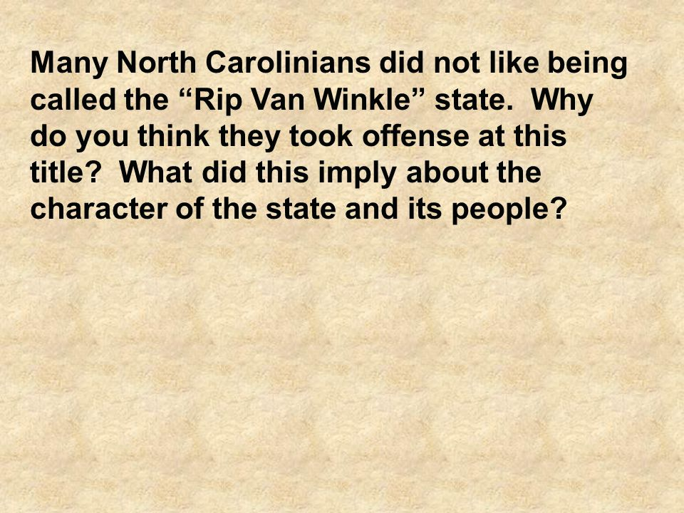 Many North Carolinians did not like being called the Rip Van Winkle state.