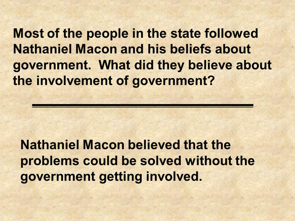 Most of the people in the state followed Nathaniel Macon and his beliefs about government.