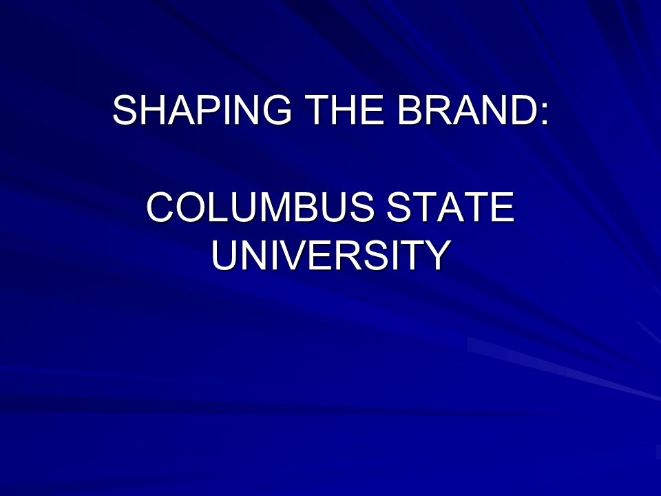 SHAPING THE BRAND: COLUMBUS STATE UNIVERSITY