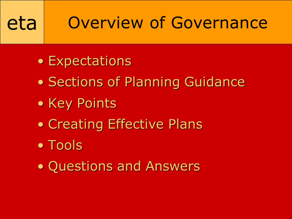 eta Overview of Governance ExpectationsExpectations Sections of Planning GuidanceSections of Planning Guidance Key PointsKey Points Creating Effective PlansCreating Effective Plans ToolsTools Questions and AnswersQuestions and Answers