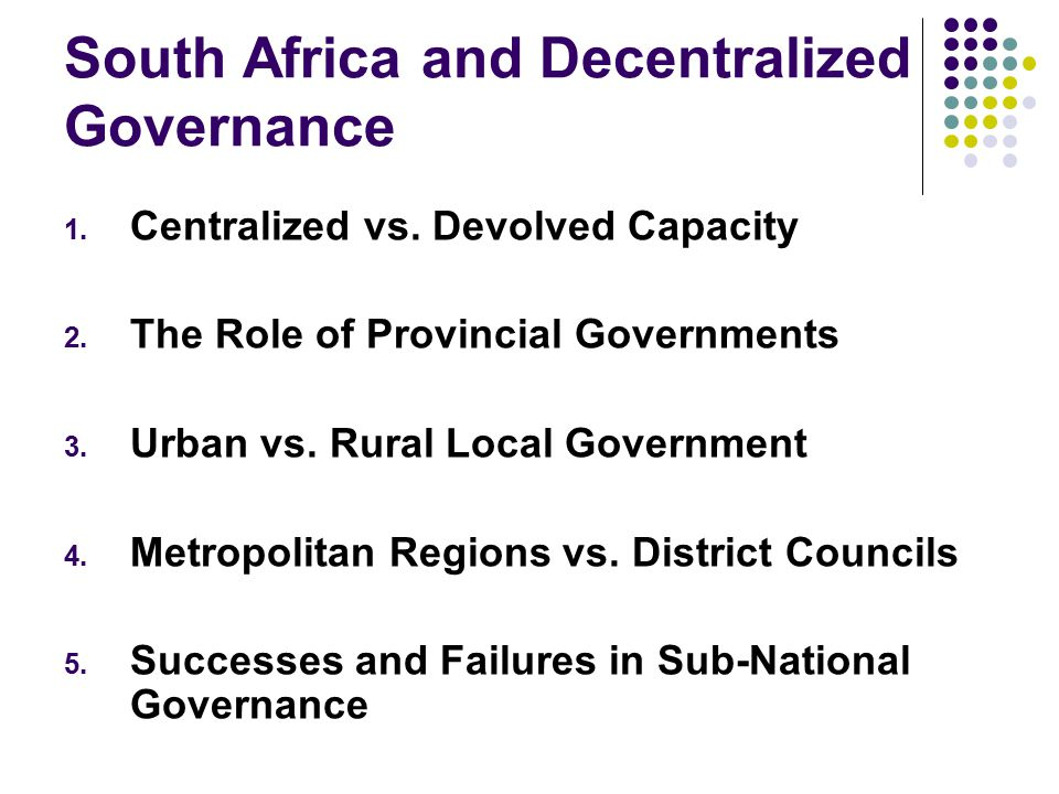 South Africa and Decentralized Governance 1. Centralized vs.