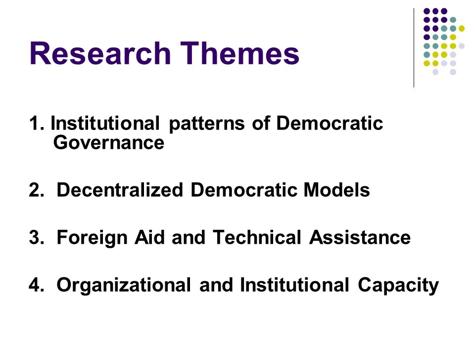 Research Themes 1. Institutional patterns of Democratic Governance 2.