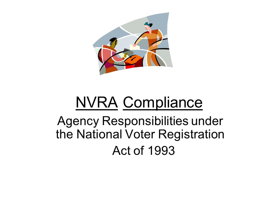 NVRA Compliance Agency Responsibilities under the National Voter Registration Act of 1993