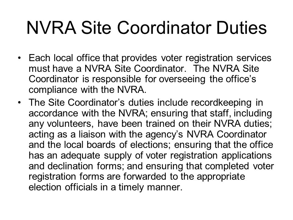 NVRA Site Coordinator Duties Each local office that provides voter registration services must have a NVRA Site Coordinator.