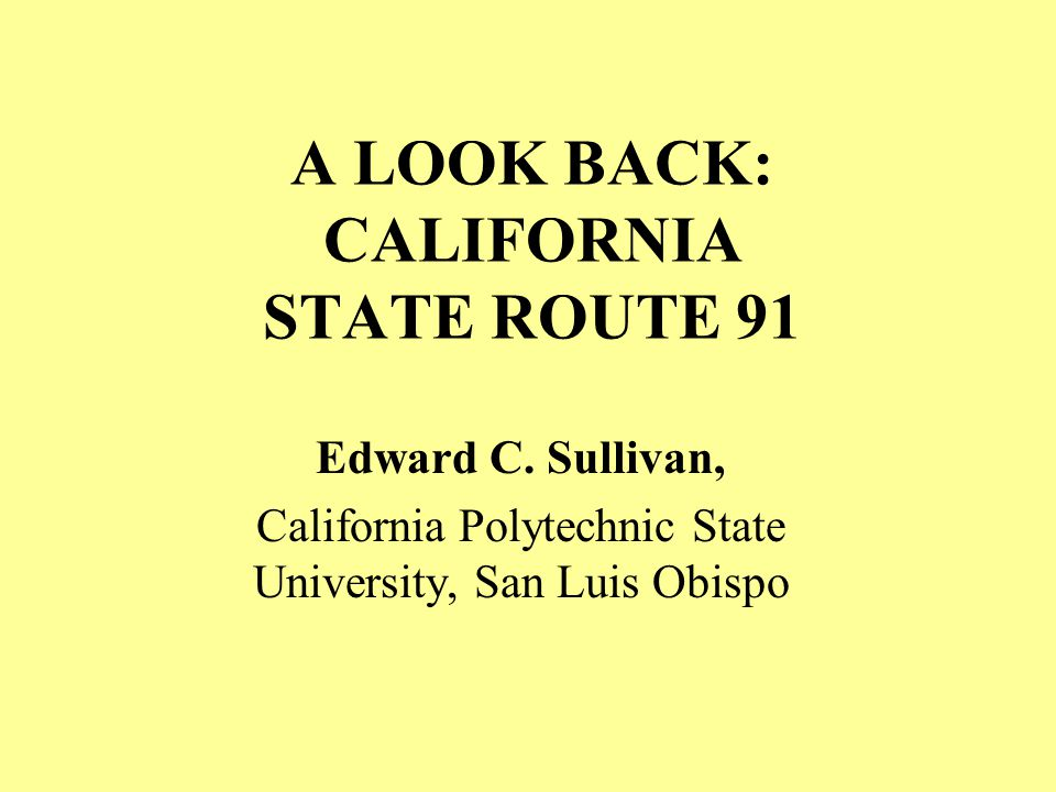 A LOOK BACK: CALIFORNIA STATE ROUTE 91 Edward C.