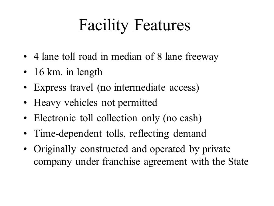 Facility Features 4 lane toll road in median of 8 lane freeway 16 km.