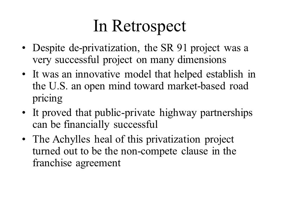 In Retrospect Despite de-privatization, the SR 91 project was a very successful project on many dimensions It was an innovative model that helped establish in the U.S.
