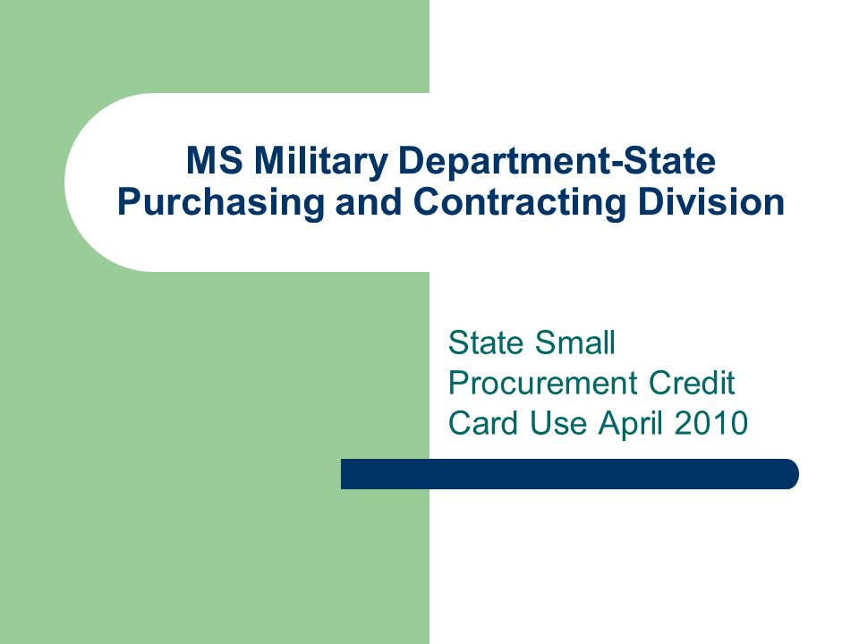 MS Military Department-State Purchasing and Contracting Division State Small Procurement Credit Card Use April 2010