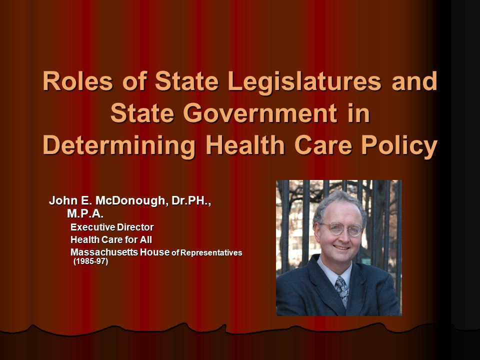 Roles of State Legislatures and State Government in Determining Health Care Policy John E.