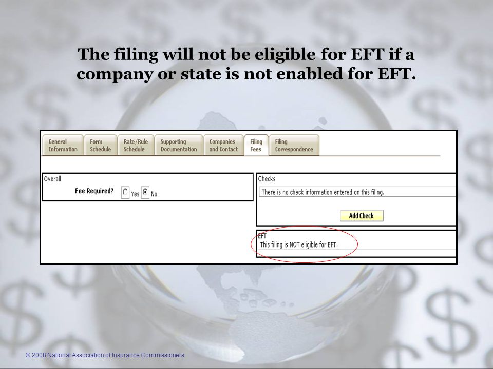© 2008 National Association of Insurance Commissioners The filing will not be eligible for EFT if a company or state is not enabled for EFT.