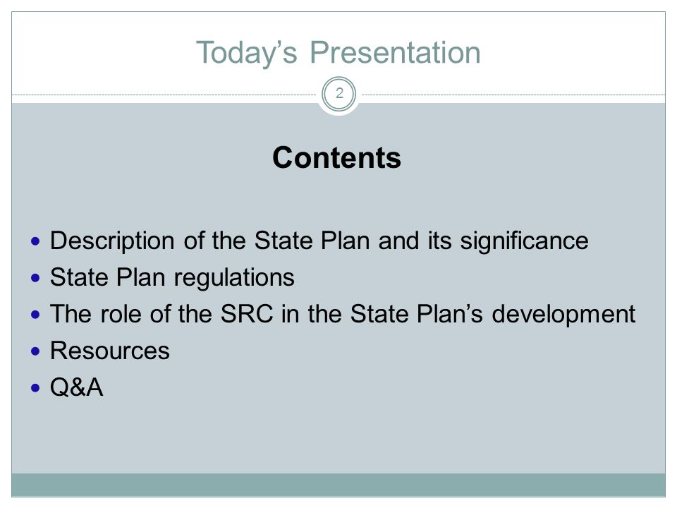 Today's Presentation Contents Description of the State Plan and its significance State Plan regulations The role of the SRC in the State Plan's development Resources Q&A 2