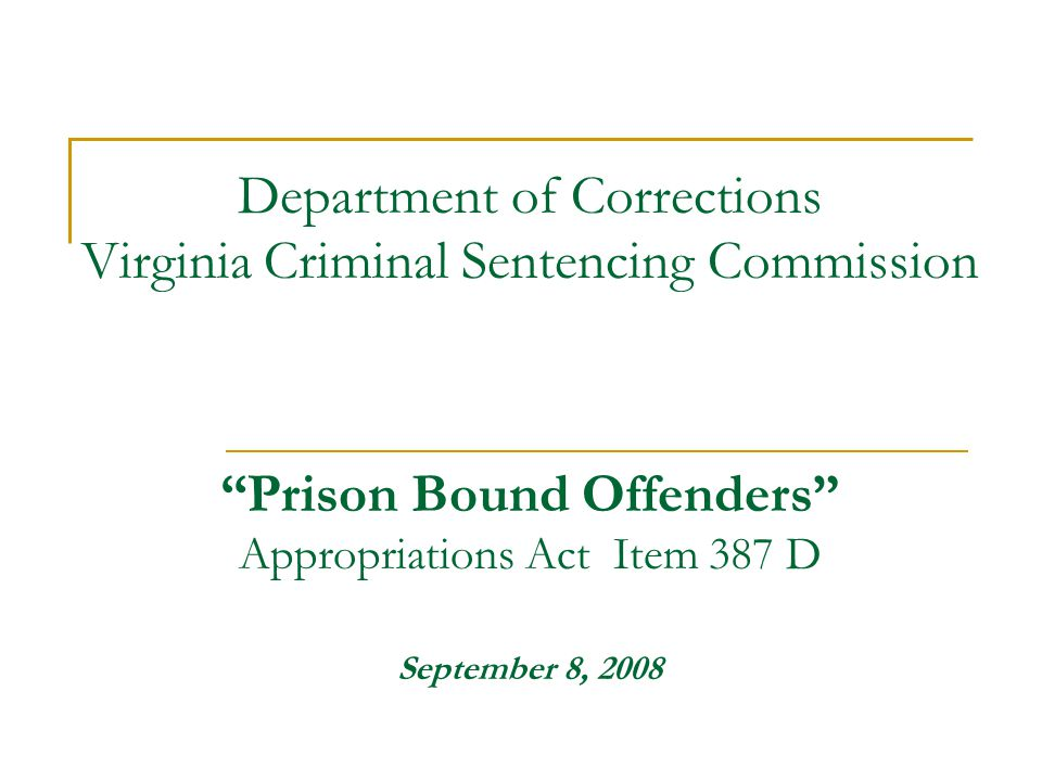 Department of Corrections Virginia Criminal Sentencing Commission Prison Bound Offenders Appropriations Act Item 387 D September 8, 2008
