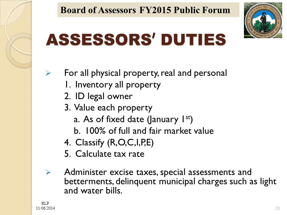 RLP 11/06/2014 Board of Assessors FY2015 Public Forum ASSESSORS ' DUTIES  For all physical property, real and personal 1.