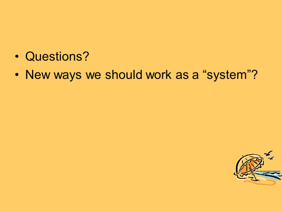 Questions New ways we should work as a system