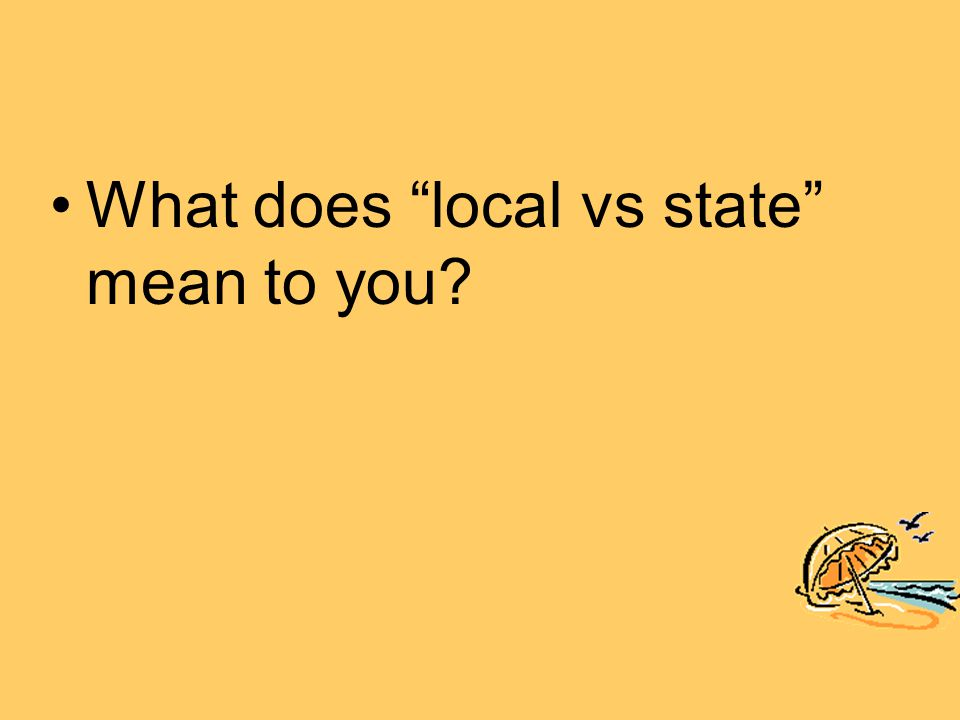 What does local vs state mean to you