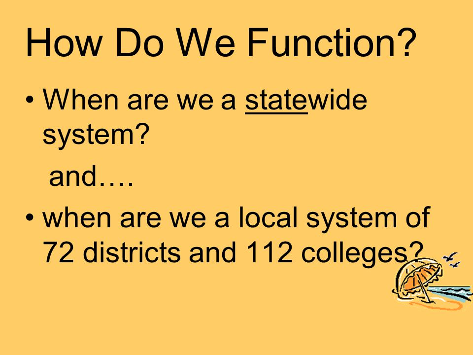 How Do We Function. When are we a statewide system.