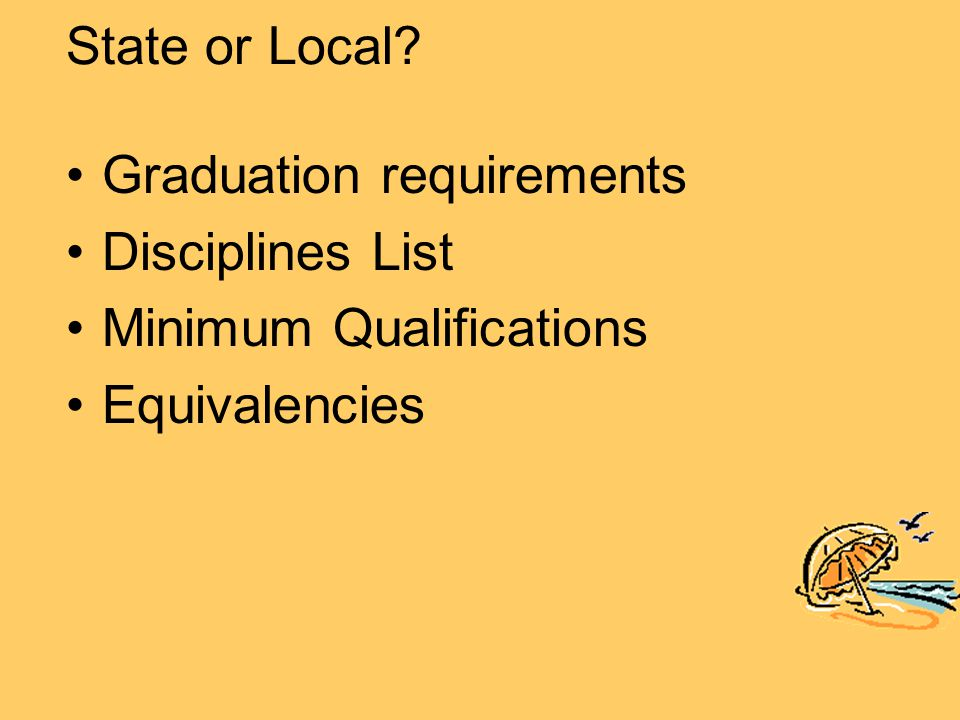 State or Local Graduation requirements Disciplines List Minimum Qualifications Equivalencies