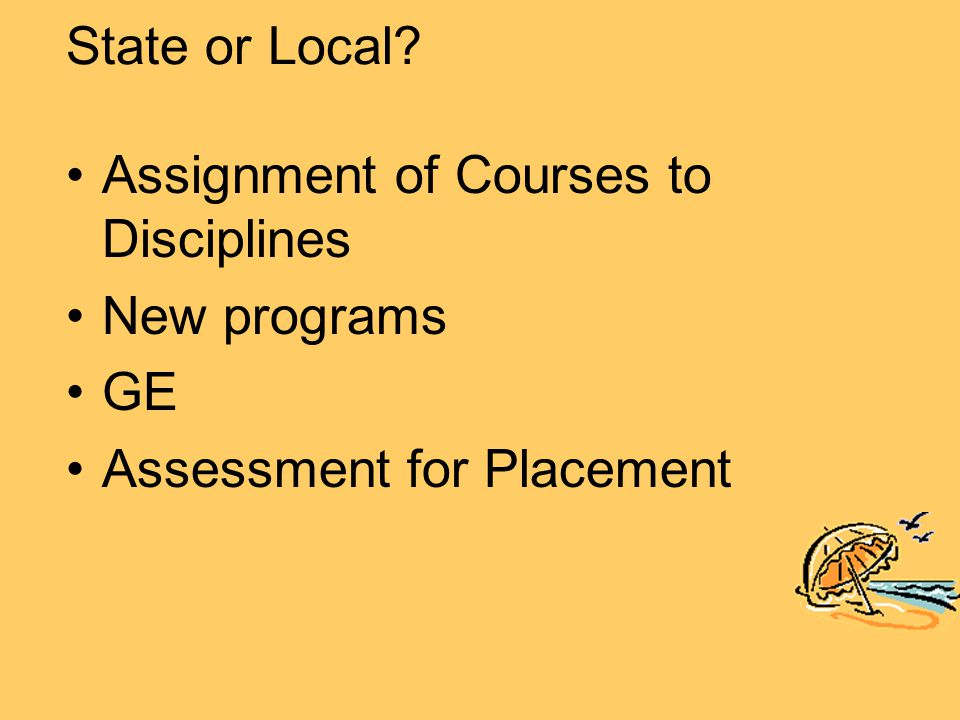 State or Local Assignment of Courses to Disciplines New programs GE Assessment for Placement