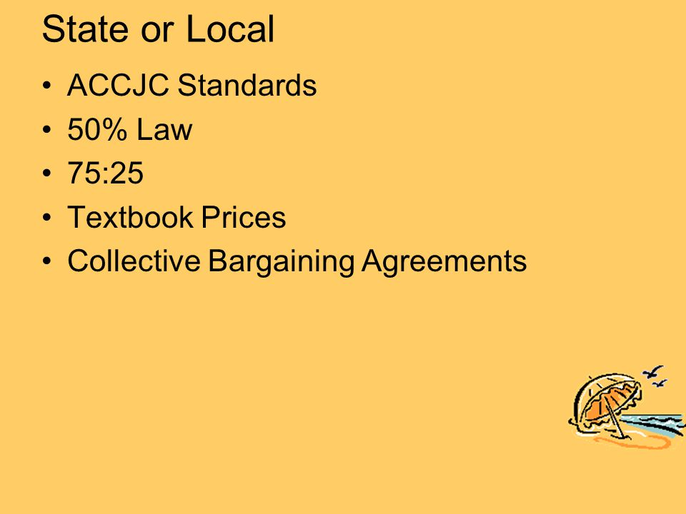 State or Local ACCJC Standards 50% Law 75:25 Textbook Prices Collective Bargaining Agreements