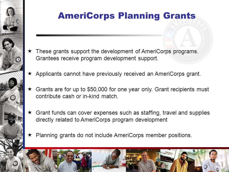 10 AmeriCorps Planning Grants  These grants support the development of AmeriCorps programs.
