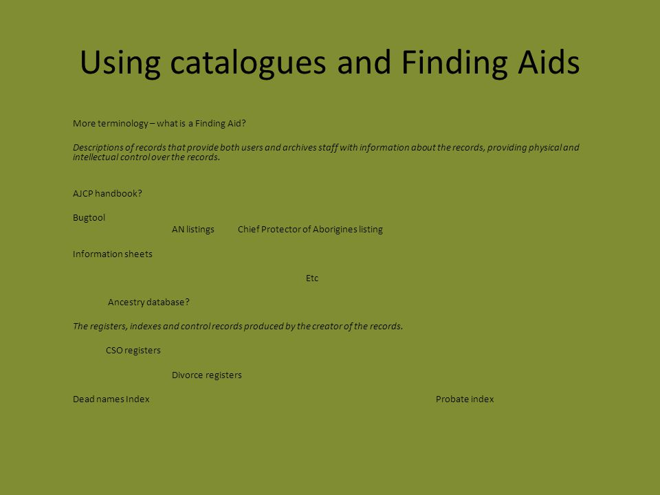 Using catalogues and Finding Aids More terminology – what is a Finding Aid.