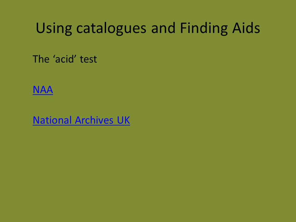 Using catalogues and Finding Aids The 'acid' test NAA National Archives UK