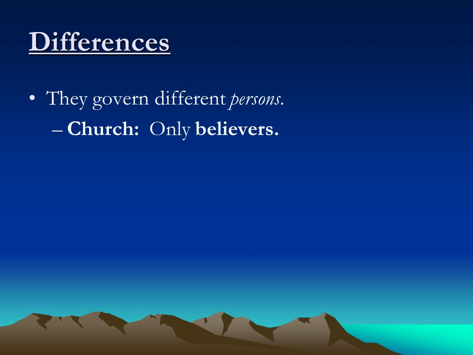Differences –Church: Only believers.