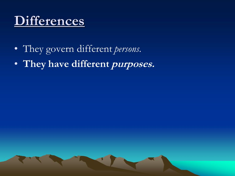 Differences They govern different persons. They have different purposes.