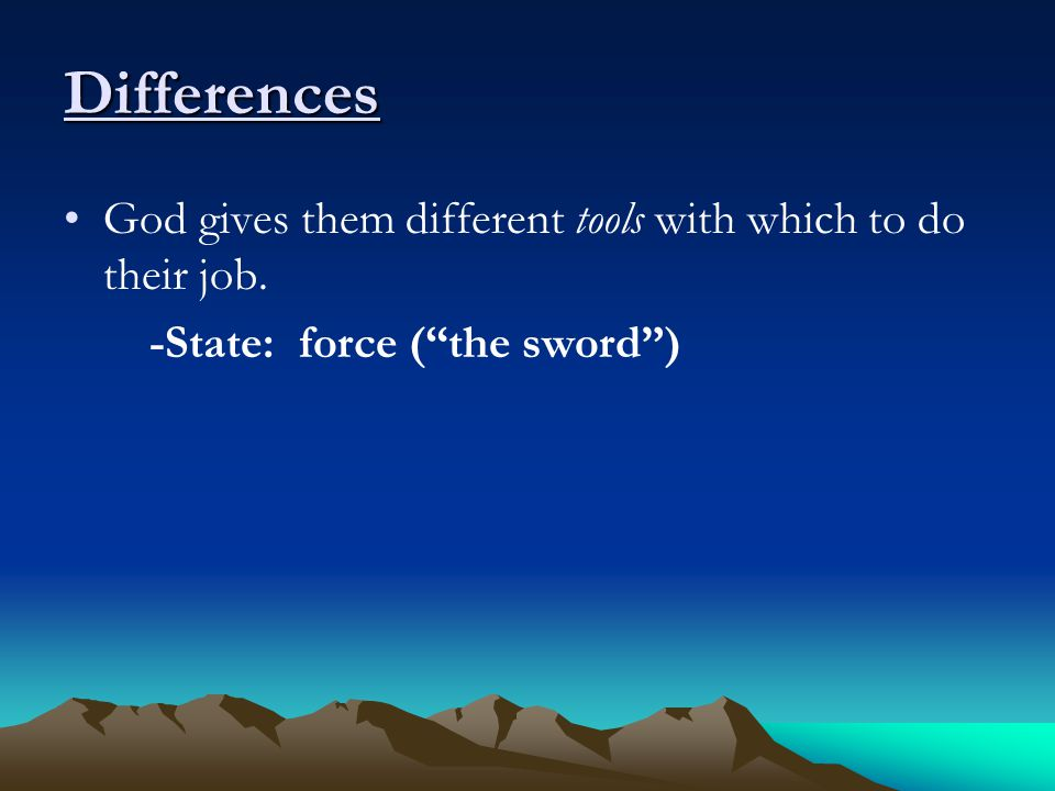 Differences God gives them different tools with which to do their job. -State: force ( the sword )