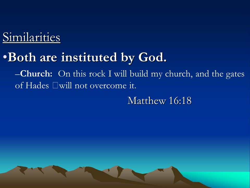 Similarities –Church: On this rock I will build my church, and the gates of Hades will not overcome it.