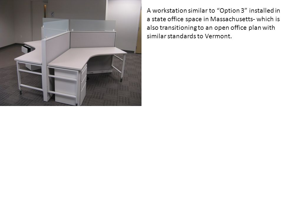 A workstation similar to Option 3 installed in a state office space in Massachusetts- which is also transitioning to an open office plan with similar standards to Vermont.