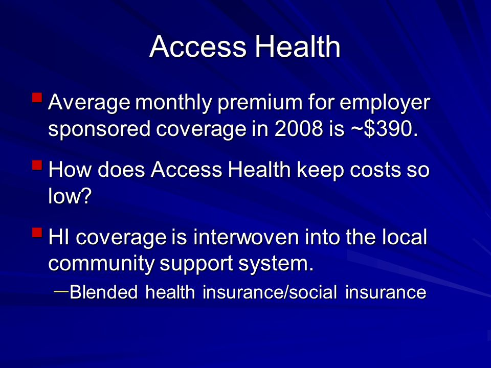 Access Health  Average monthly premium for employer sponsored coverage in 2008 is ~$390.