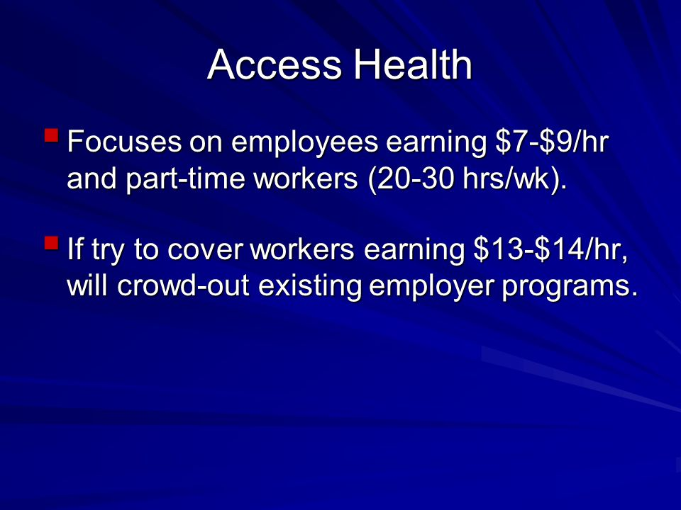 Access Health  Focuses on employees earning $7-$9/hr and part-time workers (20-30 hrs/wk).